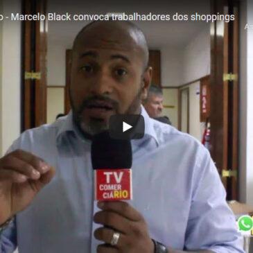 Marcelo Black convoca trabalhadores dos shoppings